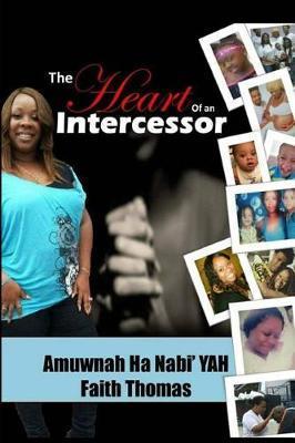 The Heart of an Intercessor by Faith Thomas