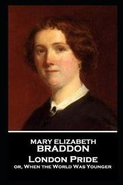 Mary Elizabeth Braddon - London Pride by Mary , Elizabeth Braddon