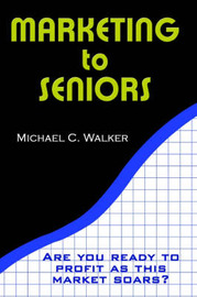 Marketing to Seniors by Michael C. Walker image