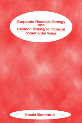 Corporate Financial Strategy and Decision Making to Increase Shareholder Value by Harold Bierman image