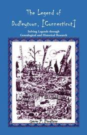 The Legend of Dudleytown [Connecticut] Solving Legends through Genealogical and Historical Research by Gary P. Dudley