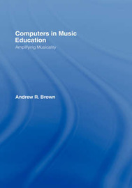 Computers in Music Education by Andrew R. Brown
