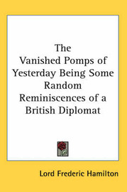 The Vanished Pomps of Yesterday Being Some Random Reminiscences of a British Diplomat by Lord Frederic Hamilton image