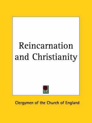 Reincarnation & Christianity (1910): 1925 by Clergymen of the Church of England