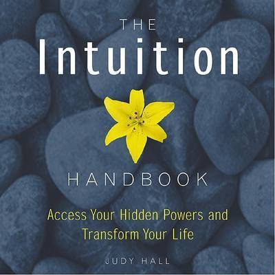 The Intuition Handbook: Access Your Hidden Powers and Transform Your Life by Judy H. Hall