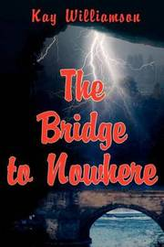 The Bridge to Nowhere by Kay Williamson