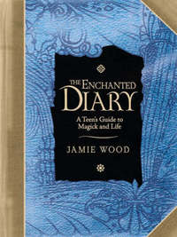 The Enchanted Diary: A Teen's Guide to Magick and Life by Jamie Wood image
