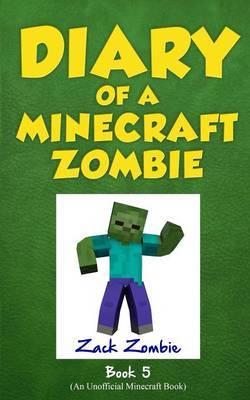 Diary of a Minecraft Zombie Book 5 by Zack Zombie