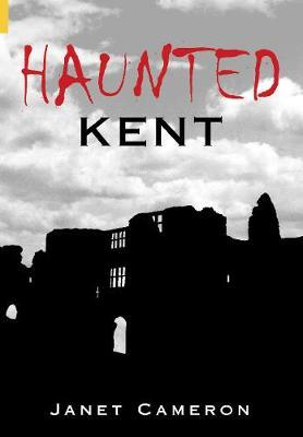 Haunted Kent by Janet Cameron