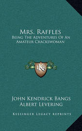 Mrs. Raffles: Being the Adventures of an Amateur Crackswoman by John Kendrick Bangs