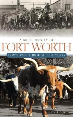 A Brief History of Fort Worth by Rita Cook