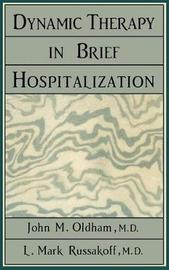 Dynamic Therapy in Brief Hospi by John M Oldham
