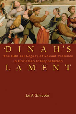 Dinah's Lament: The Biblical Legacy of Sexual Violence in Christian Interpretation by Joy A. Schroeder image