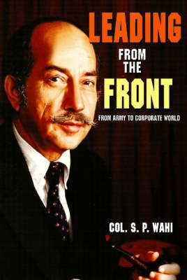 Leading from the Front by S.P. Wahi