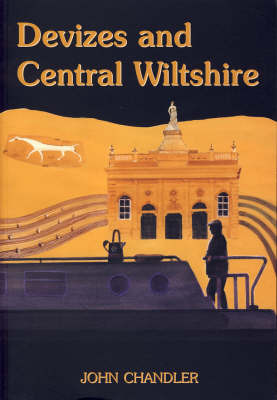 Devizes and Central Wiltshire by John Chandler
