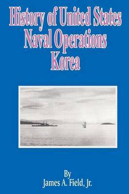History of United States Naval Operations: Korea by James A Field, Jr image