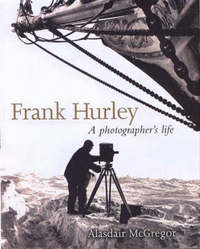 Frank Hurley: A Photographer's Life by Alasdair McGregor image