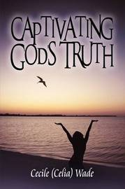 Captivating God's Truth by Cecile (Celia) Wade image