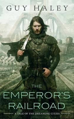 The Emperor's Railroad by Guy Haley