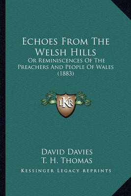 Echoes from the Welsh Hills: Or Reminiscences of the Preachers and People of Wales (1883) by David Davies