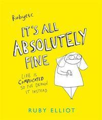 It's All Absolutely Fine by Ruby Elliot