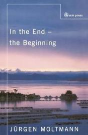 In the End the Beginning by Jurgen Moltmann image