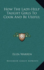 How the Lady-Help Taught Girls to Cook and Be Useful by Eliza Warren