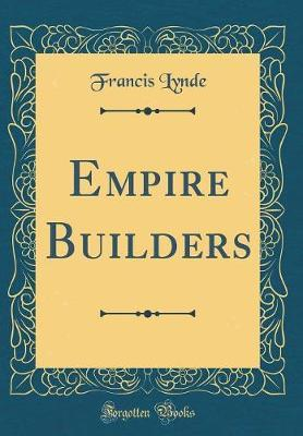 Empire Builders (Classic Reprint) by Francis Lynde