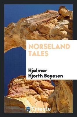 Norseland Tales by Hjalmar Hjorth Boyesen