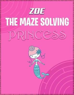 Zoe the Maze Solving Princess by Doctor Puzzles