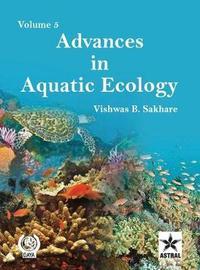 Advances in Aquatic Ecology Vol. 5 by Vishwas B. Sakhare
