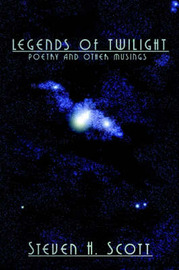 Legends of Twilight: Poetry and Other Musings by Steven H. Scott image