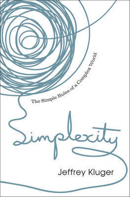 Simplexity: The Simple Rules of a Complex World by Jeffrey Kluger
