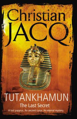 Tutankhamun: The Last Secret by Christian Jacq