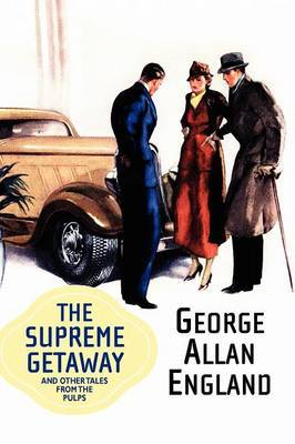 The Supreme Getaway and Other Tales from the Pulps by George Allan England