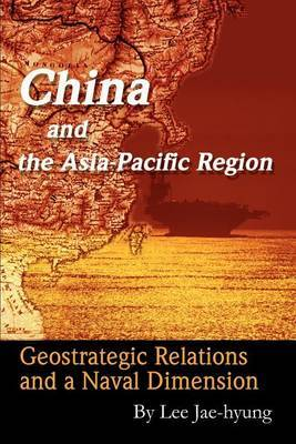 China and the Asia-Pacific Region: Geostrategic Relations and a Naval Dimension by Jae-hyung Lee image