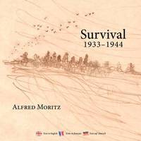 Survival 1933-1944 by Alfred Moritz