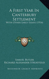 A First Year in Canterbury Settlement: With Other Early Essays (1914) by Samuel Butler