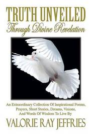 Truth Unveiled Through Divine Revelation by Valorie Ray Jeffries