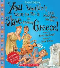 You Wouldn't Want to Be a Slave in Ancient Greece! (Revised Edition) by Fiona MacDonald