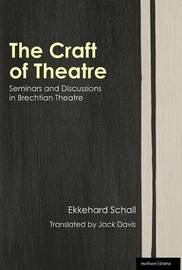 The Craft of Theatre: Seminars and Discussions in Brechtian Theatre by Ekkehard Schall