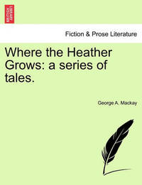 Where the Heather Grows by George A MacKay