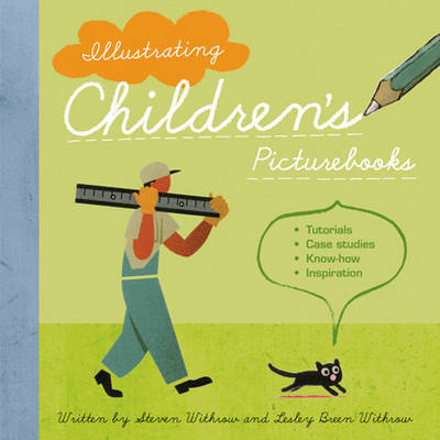 Illustrating Children's Picture Books: Tutorials, Case Studies, Know-How, Inspiration by Steven Withrow