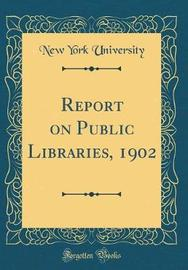 Report on Public Libraries, 1902 (Classic Reprint) by New York University image