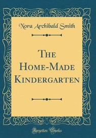 The Home-Made Kindergarten (Classic Reprint) by Nora Archibald Smith image
