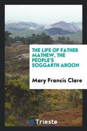 The Life of Father Mathew, the People's Soggarth Aroon by Mary Francis Clare image