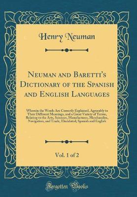 Neuman and Baretti's Dictionary of the Spanish and English Languages, Vol. 1 of 2 by Henry Neuman