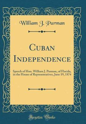 Cuban Independence by William J Purman