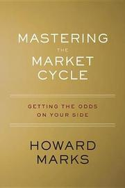 Mastering the Market Cycle by Howard S Marks