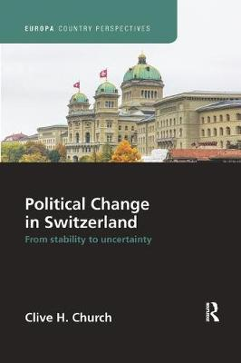 Political Change in Switzerland by Clive H. Church